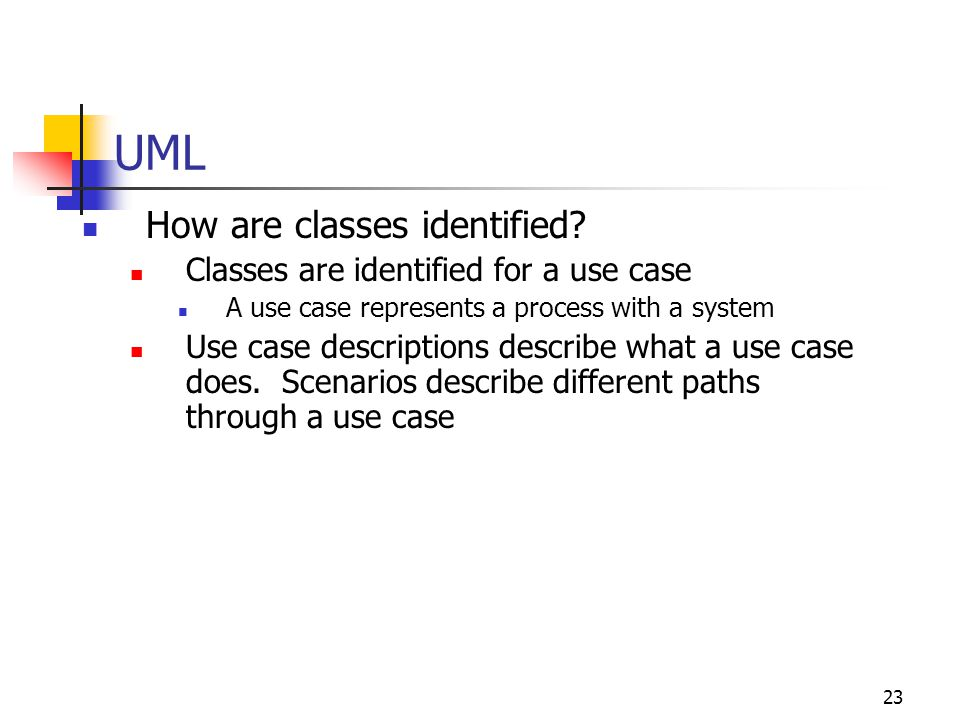 23 UML How are classes identified? Classes are identified for a use case A use case represents a process with a system Use case descriptions describe