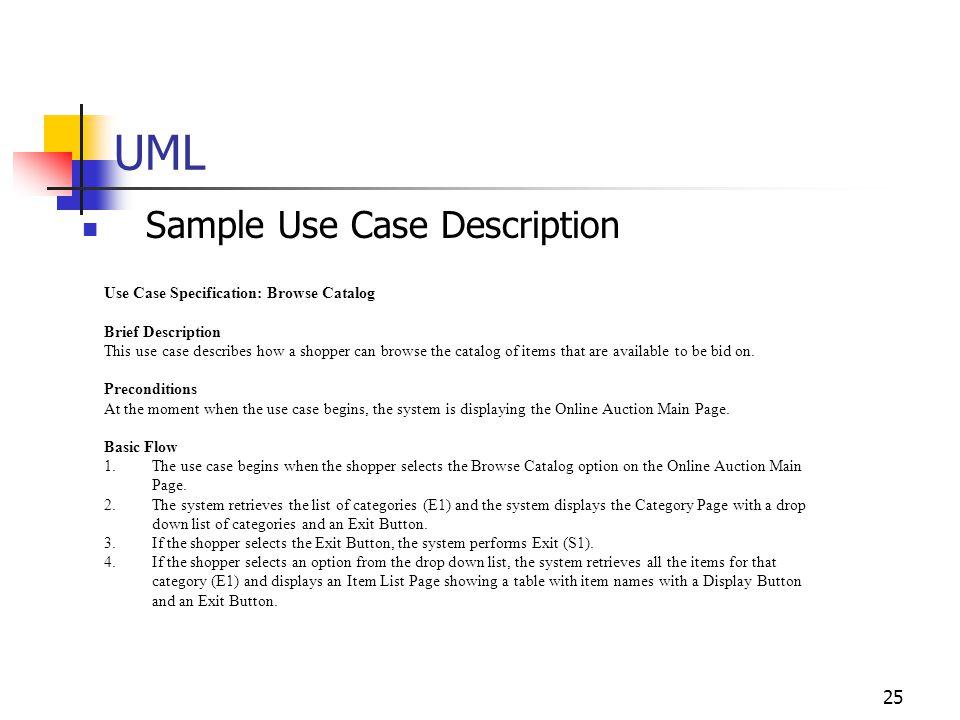 25 UML Sample Use Case Description Use Case Specification: Browse Catalog Brief Description This use case describes how a shopper can browse the catal