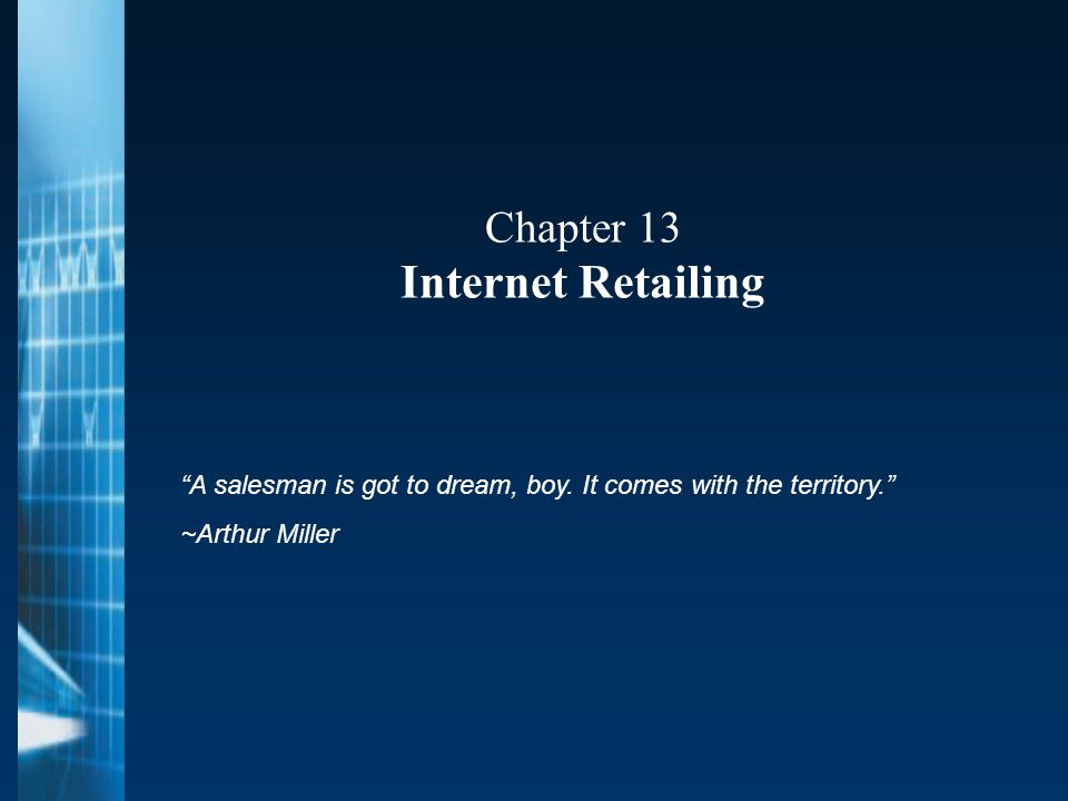 Chapter 13 Internet Retailing A salesman is got to dream, boy.