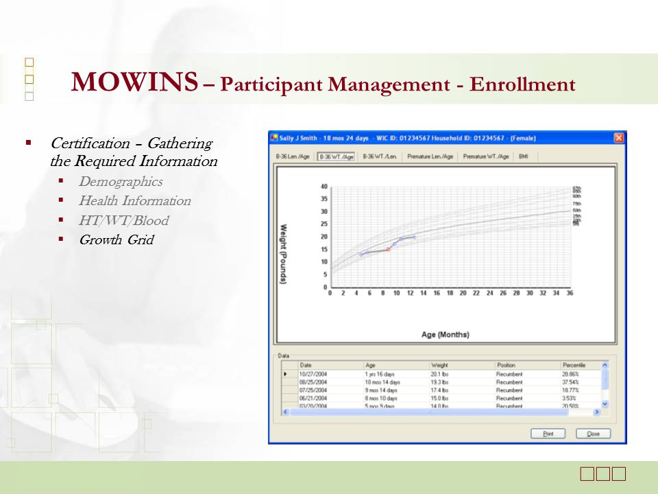  Certification – Gathering the Required Information  Demographics  Health Information  HT/WT/Blood  Growth Grid MOWINS – Participant Management - Enrollment