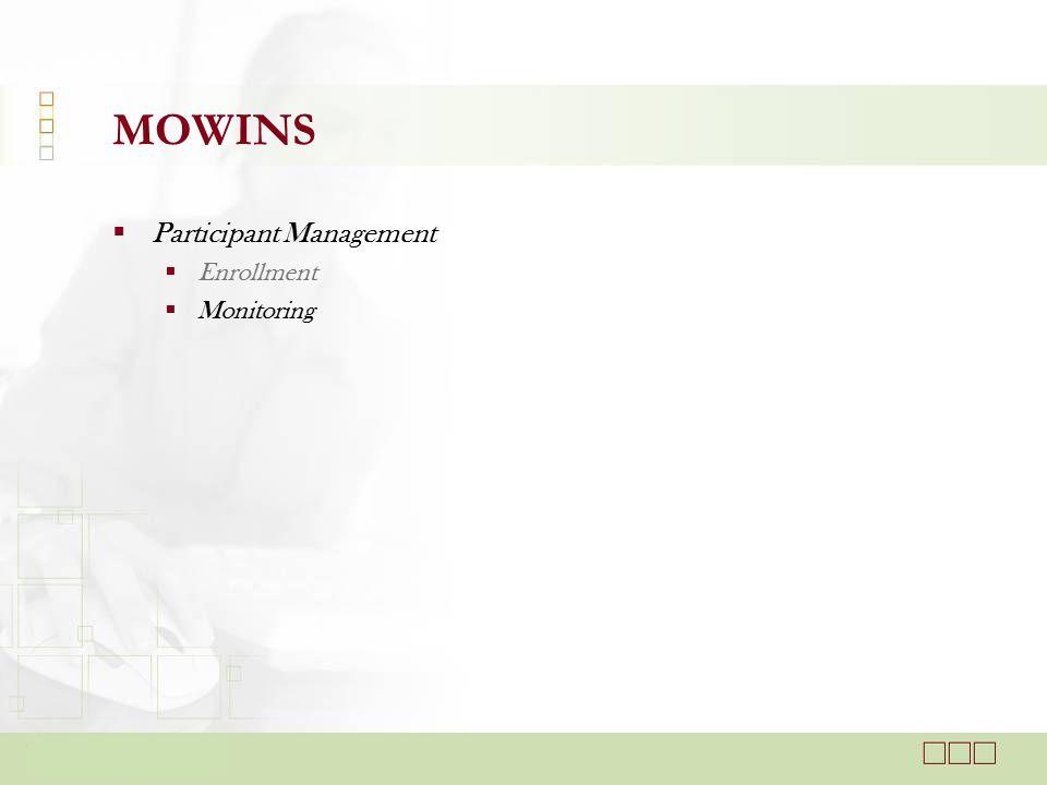  Participant Management  Enrollment  Monitoring MOWINS