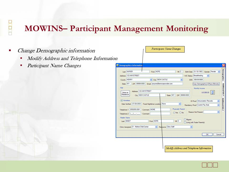  Change Demographic information  Modify Address and Telephone Information  Participant Name Changes MOWINS– Participant Management Monitoring Modify Address and Telephone Information Participant Name Changes