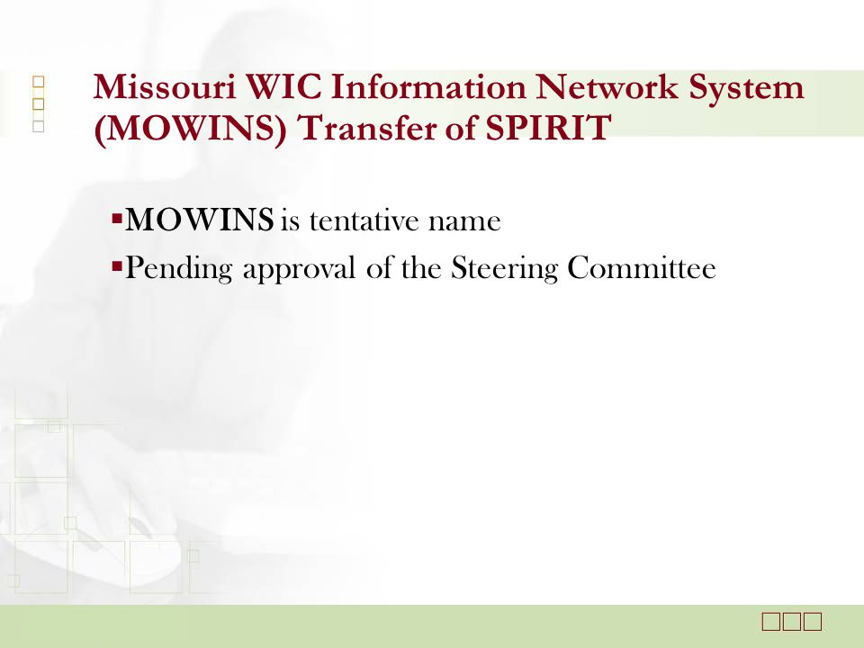 Completing the Certification  Auto assignment of Priority  Determination of Certification Period MOWINS – Participant Management - Enrollment