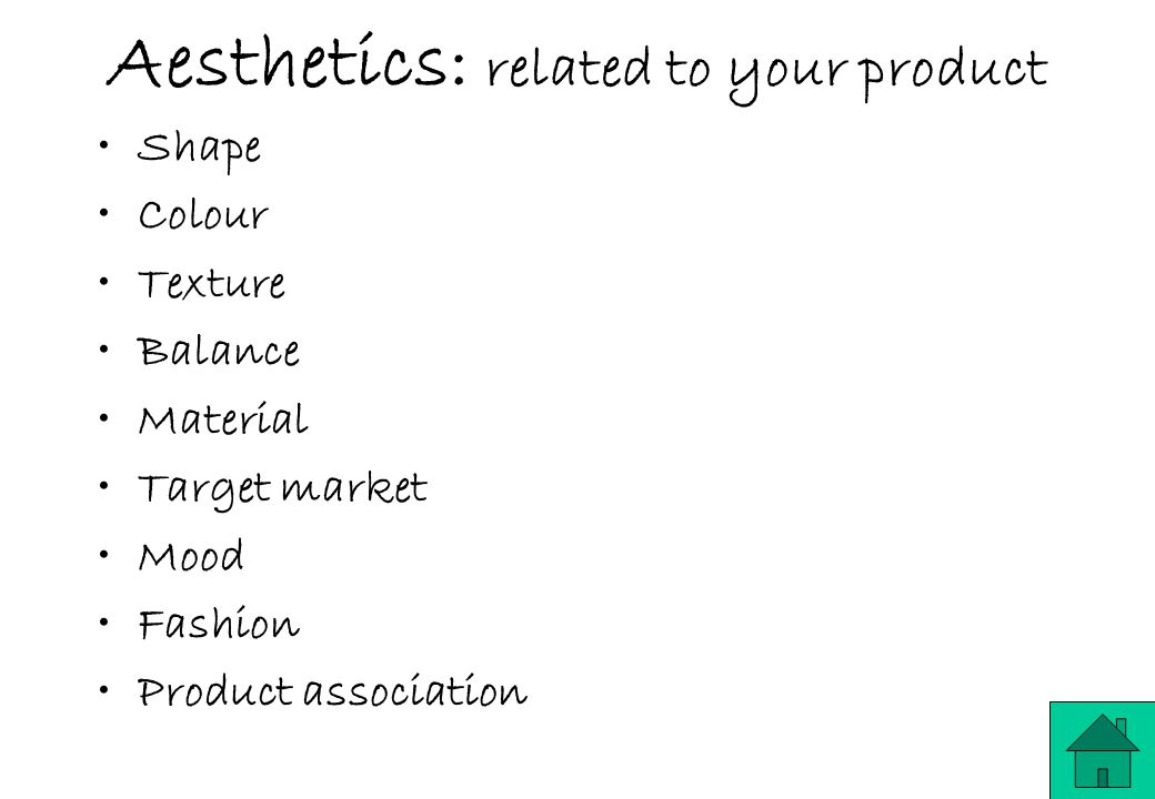 Aesthetics: related to your product Shape Colour Texture Balance Material Target market Mood Fashion Product association