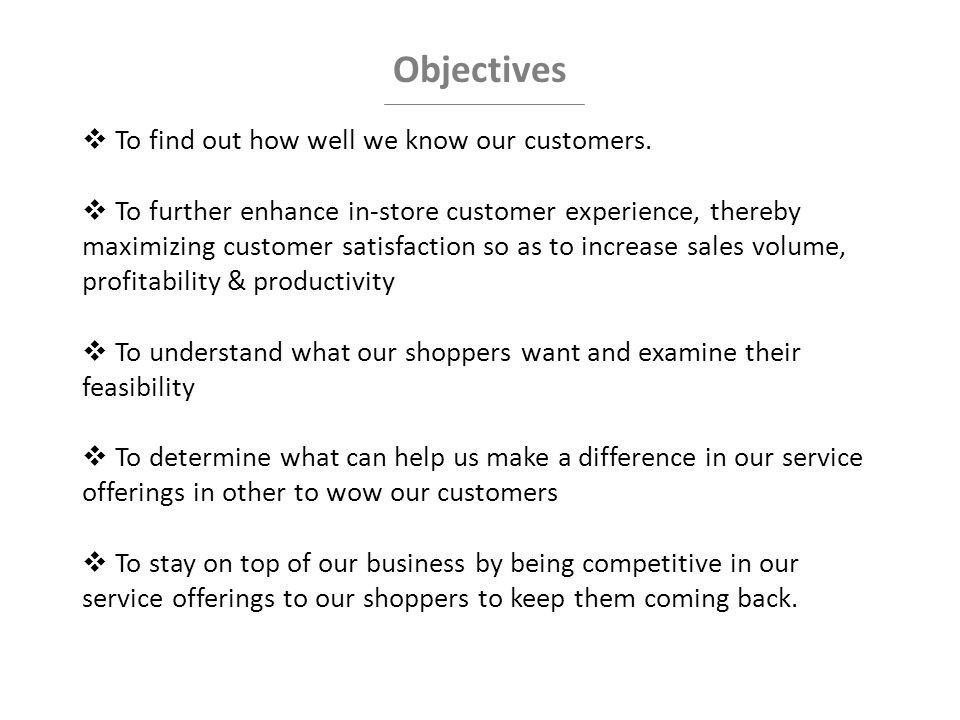 Objectives  To find out how well we know our customers.