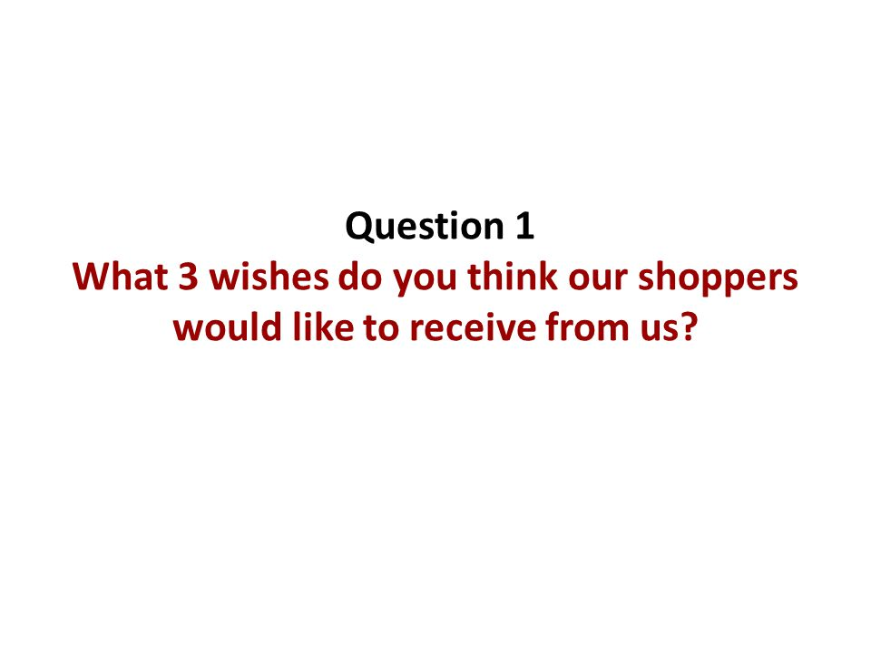 Question 1 What 3 wishes do you think our shoppers would like to receive from us?