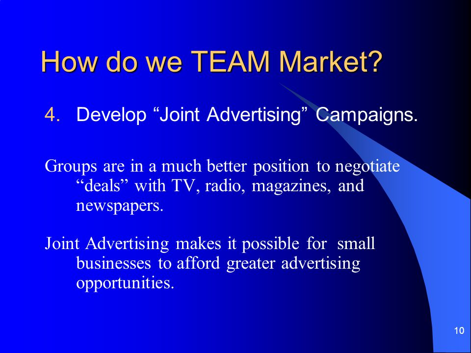 10 How do we TEAM Market. 4.Develop Joint Advertising Campaigns.