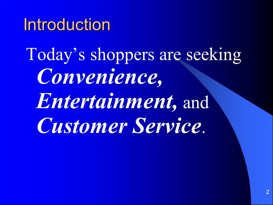 2 Introduction Today's shoppers are seeking Convenience, Entertainment, and Customer Service.