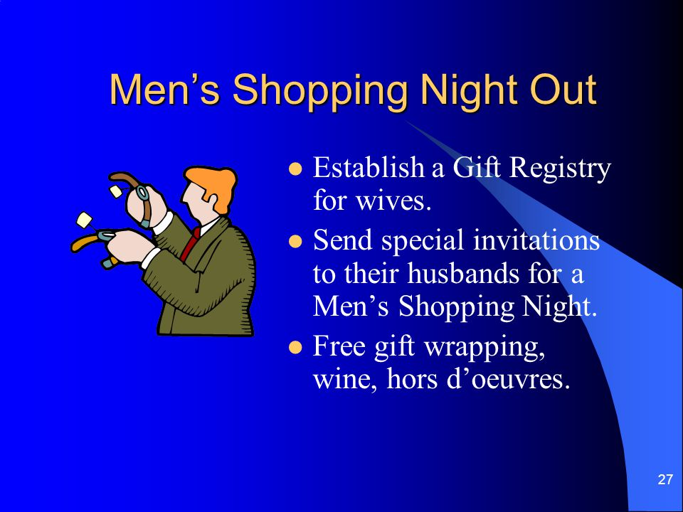 27 Men's Shopping Night Out Establish a Gift Registry for wives.