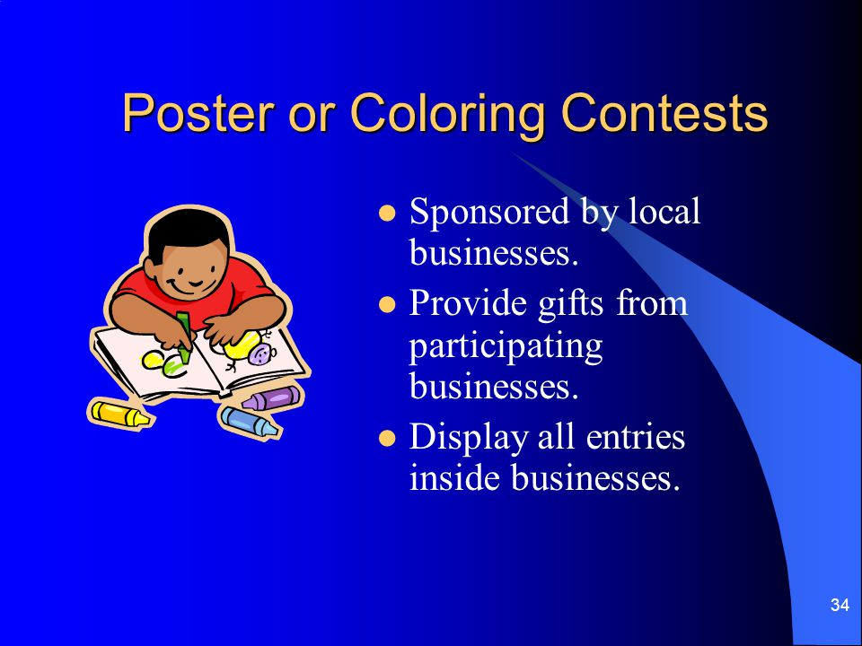 34 Poster or Coloring Contests Sponsored by local businesses.