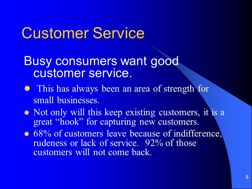 5 Customer Service Busy consumers want good customer service.