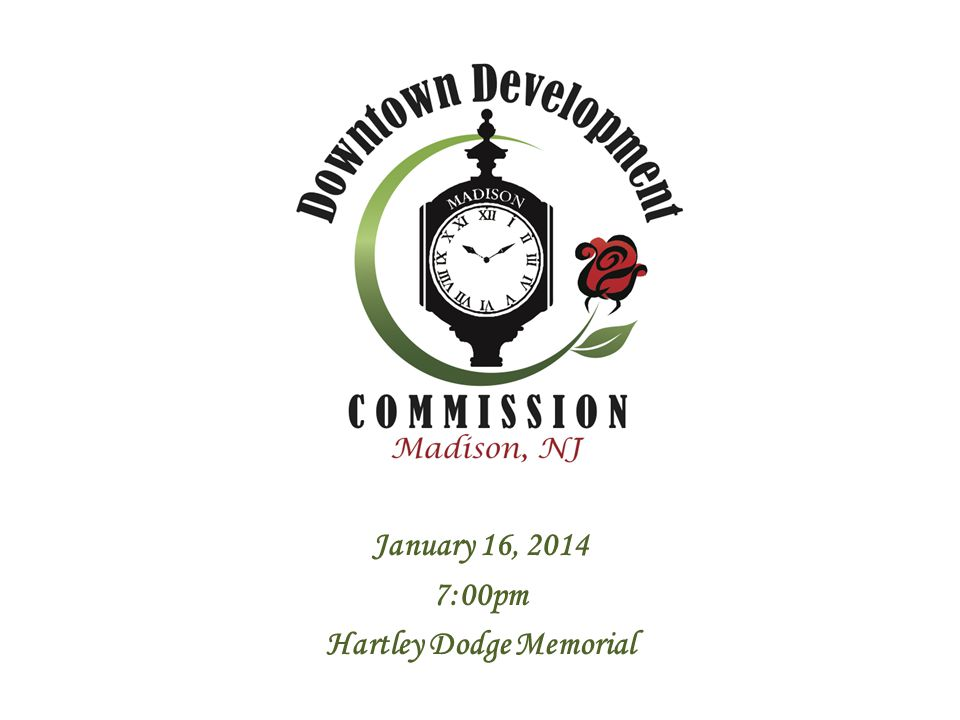 DOWNTOWN DEVELOPMENT COMMISSION Committee Room - Hartley Dodge Memorial Building January 16, 2014-7:00 PM REORGANIZATION MEETING AGENDA 1.