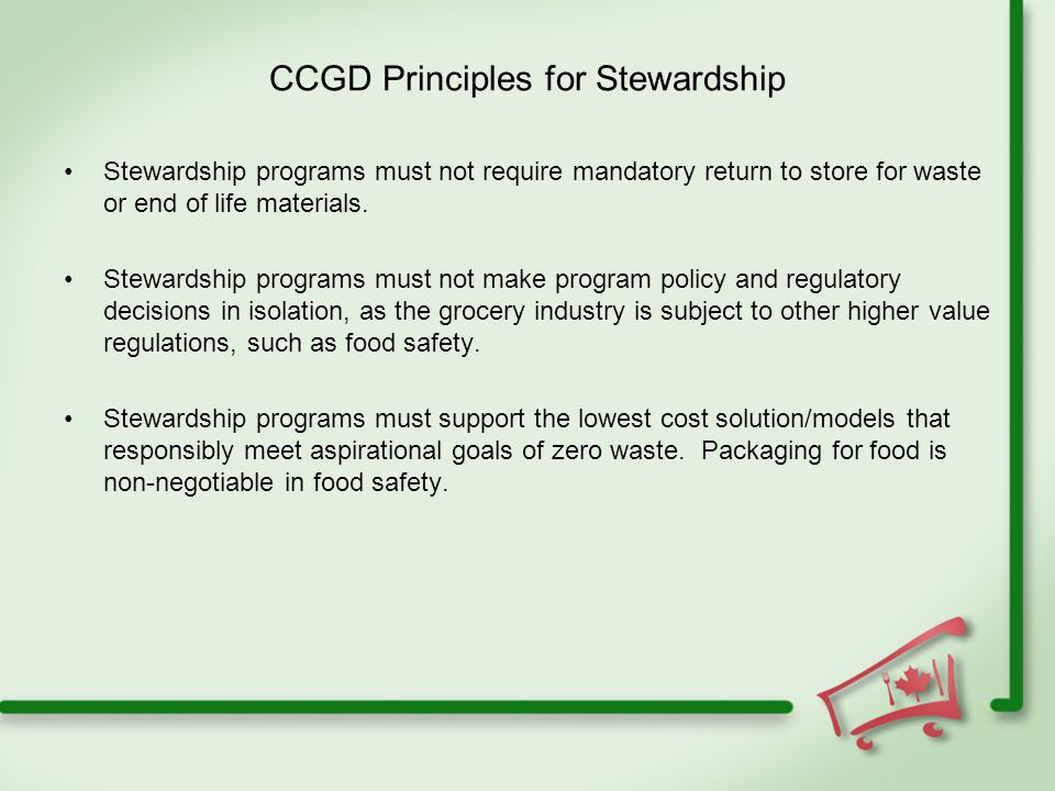 CCGD Principles for Stewardship Stewardship programs must not require mandatory return to store for waste or end of life materials.