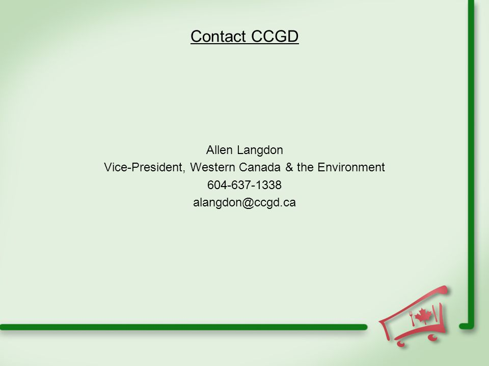 Contact CCGD Allen Langdon Vice-President, Western Canada & the Environment 604-637-1338 alangdon@ccgd.ca