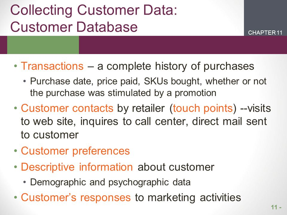 11 - CHAPTER 2CHAPTER 1 CHAPTER 11 Collecting Customer Data: Customer Database Transactions – a complete history of purchases Purchase date, price pai