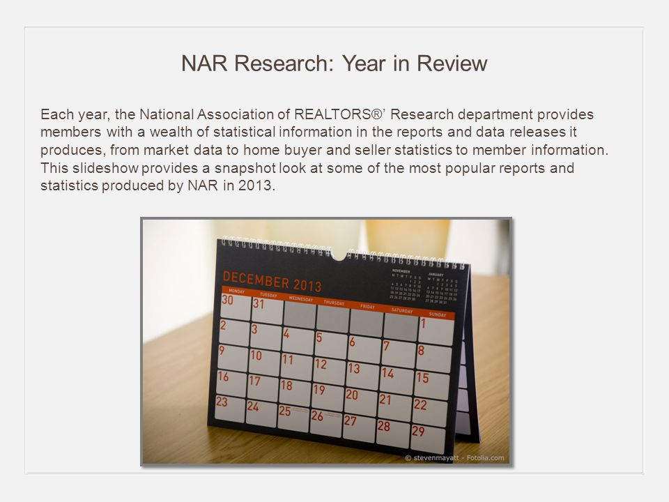 NAR Research: Year in Review Each year, the National Association of REALTORS®' Research department provides members with a wealth of statistical information in the reports and data releases it produces, from market data to home buyer and seller statistics to member information.
