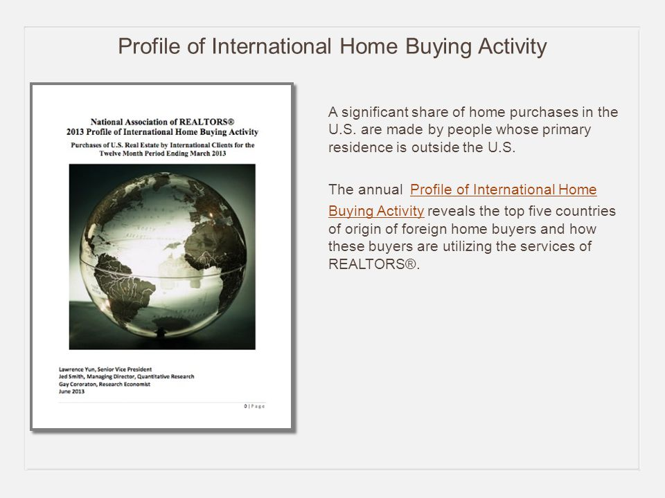 Profile of International Home Buying Activity A significant share of home purchases in the U.S.