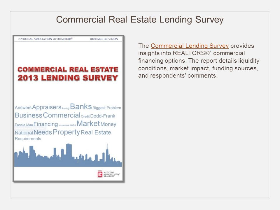 Commercial Real Estate Lending Survey The Commercial Lending Survey provides insights into REALTORS®' commercial financing options.
