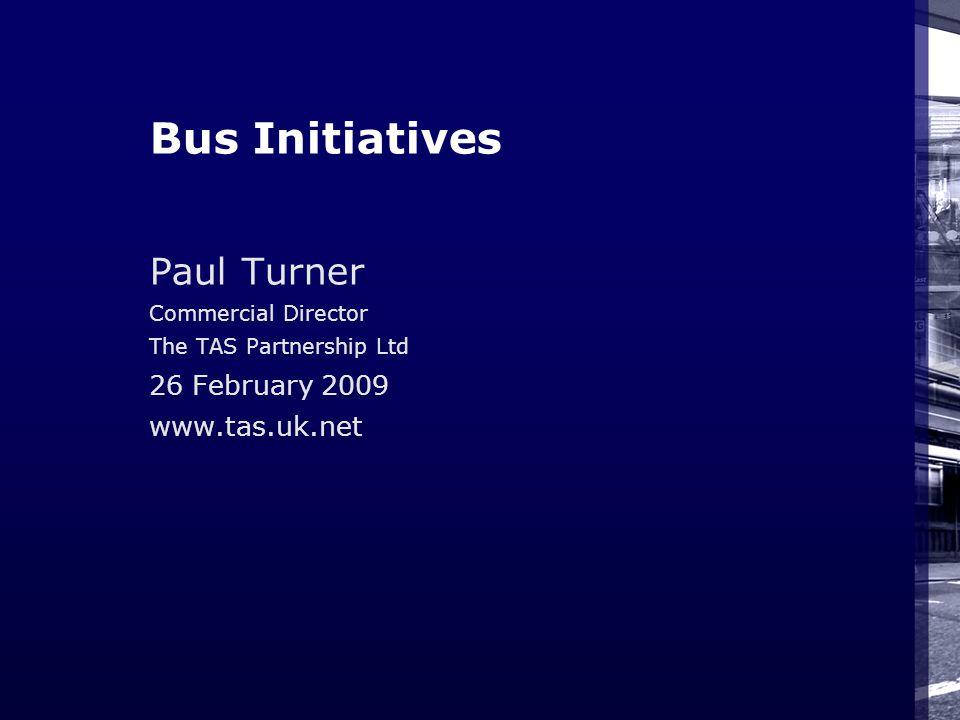 Bus Initiatives Paul Turner Commercial Director The TAS Partnership Ltd 26 February 2009 www.tas.uk.net