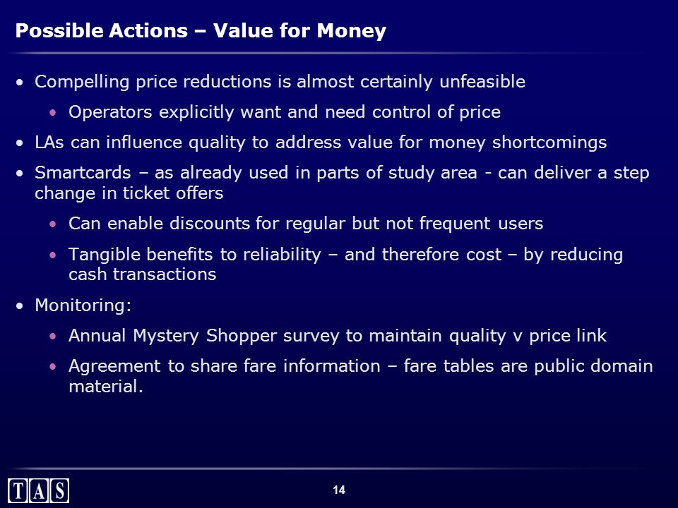 14 Possible Actions – Value for Money Compelling price reductions is almost certainly unfeasible Operators explicitly want and need control of price L