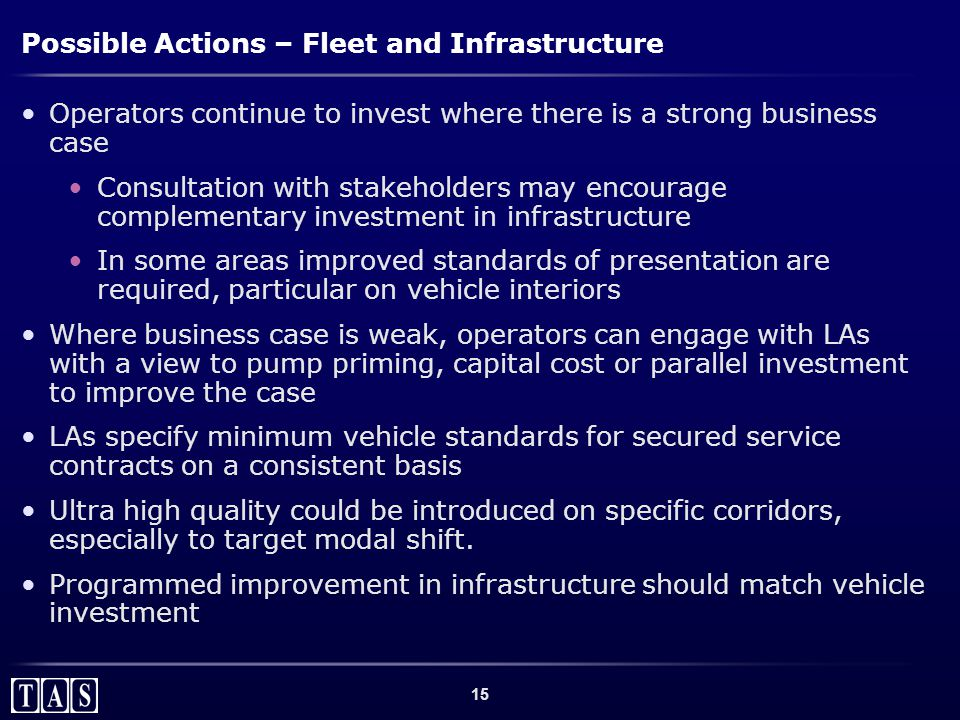 15 Possible Actions – Fleet and Infrastructure Operators continue to invest where there is a strong business case Consultation with stakeholders may e