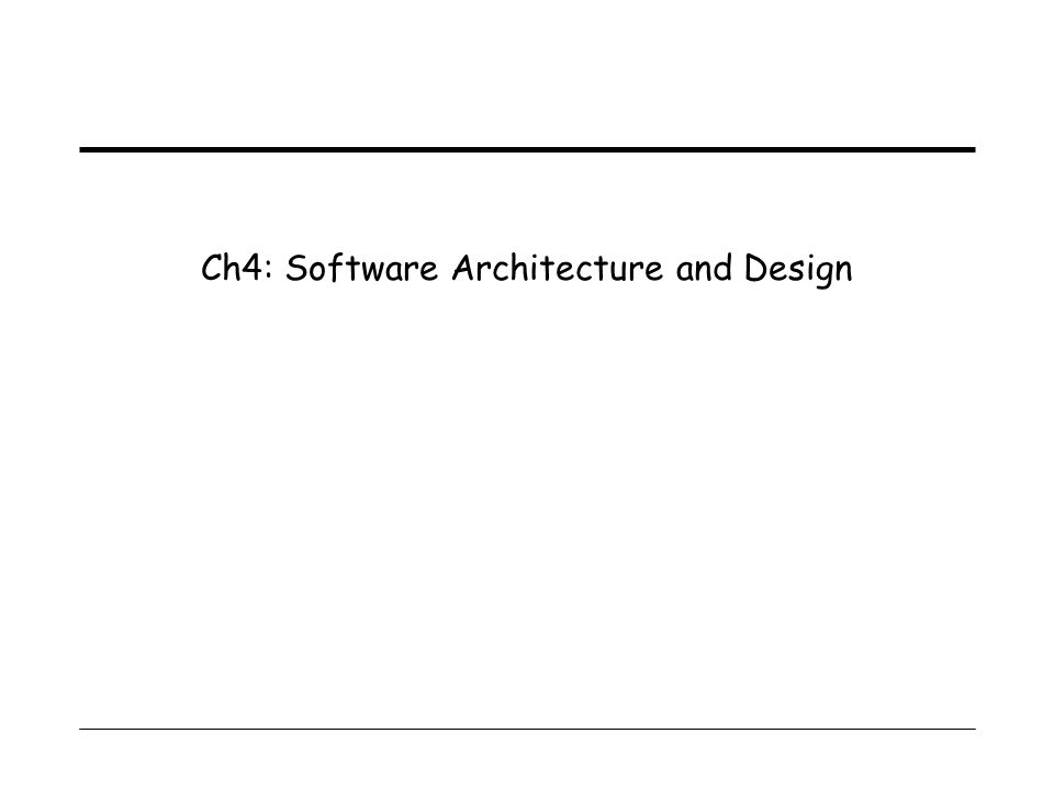 Ch4: Software Architecture and Design