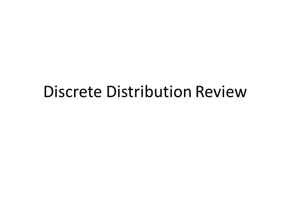Discrete Distribution Review