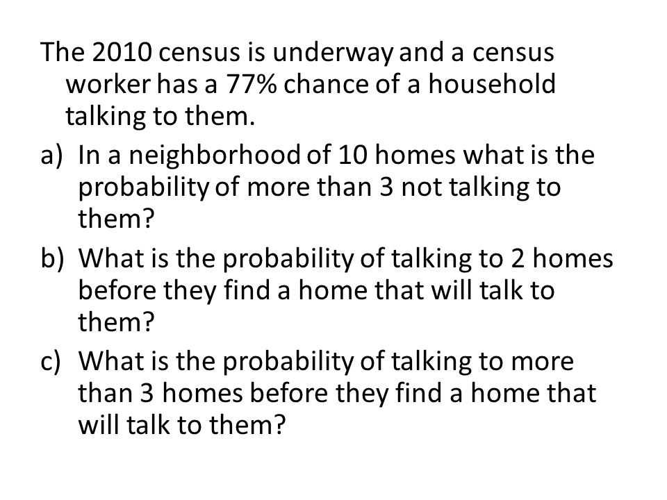 The 2010 census is underway and a census worker has a 77% chance of a household talking to them.