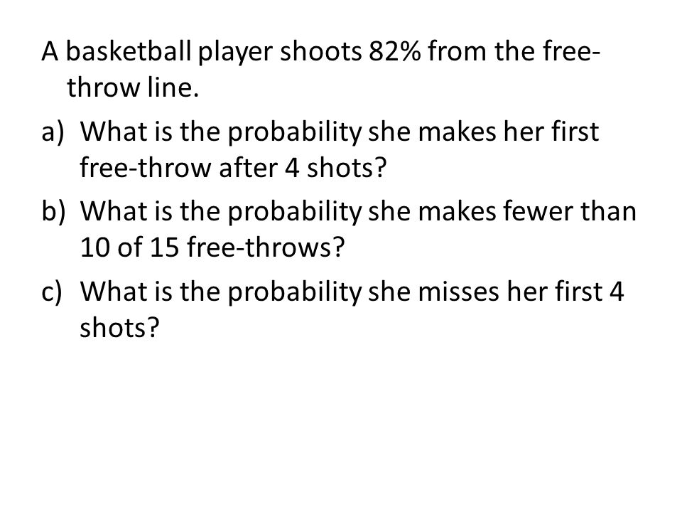 A basketball player shoots 82% from the free- throw line.