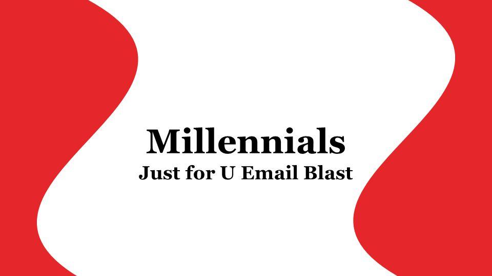 Millennials Just for U Email Blast