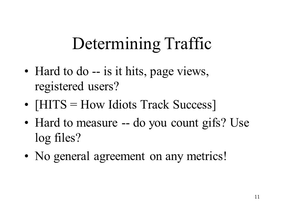 11 Determining Traffic Hard to do -- is it hits, page views, registered users.