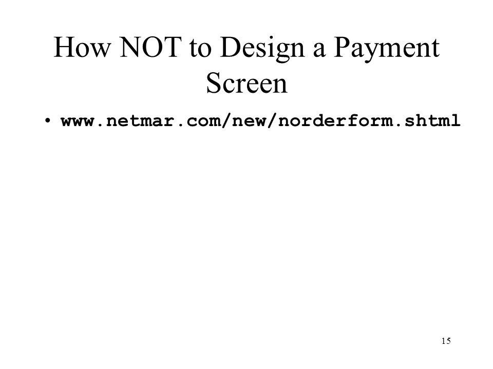 15 How NOT to Design a Payment Screen www.netmar.com/new/norderform.shtml
