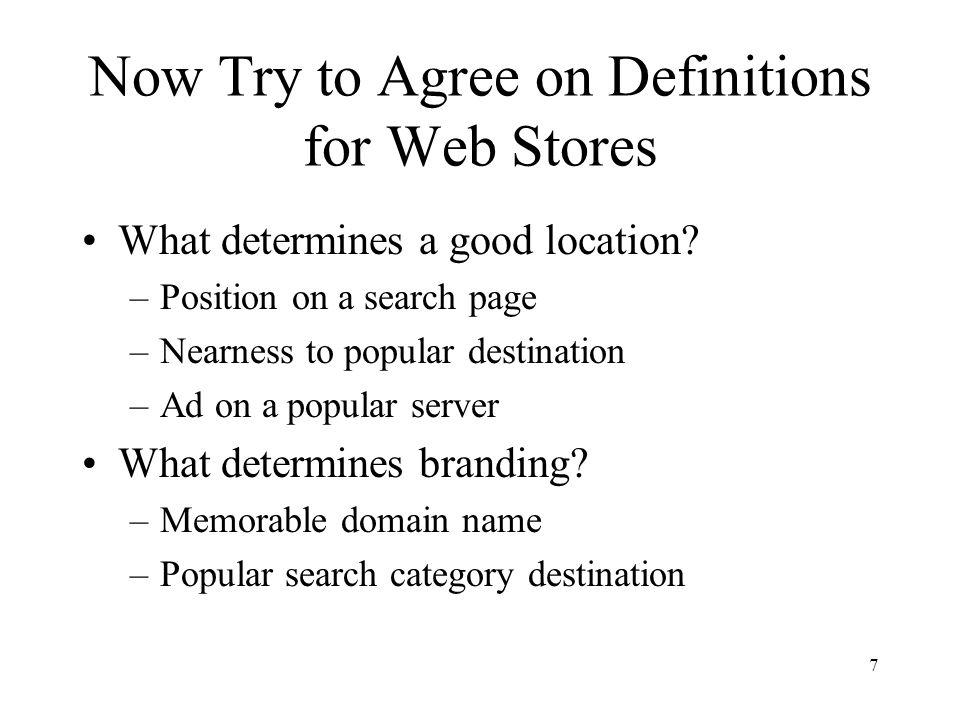 7 Now Try to Agree on Definitions for Web Stores What determines a good location.