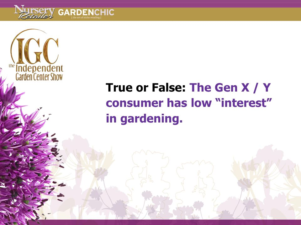 True or False: The Gen X / Y consumer has low interest in gardening.