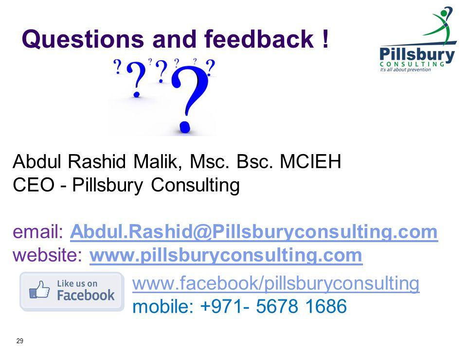 Questions and feedback ! Abdul Rashid Malik, Msc. Bsc. MCIEH CEO - Pillsbury Consulting email: Abdul.Rashid@Pillsburyconsulting.com website: www.pills