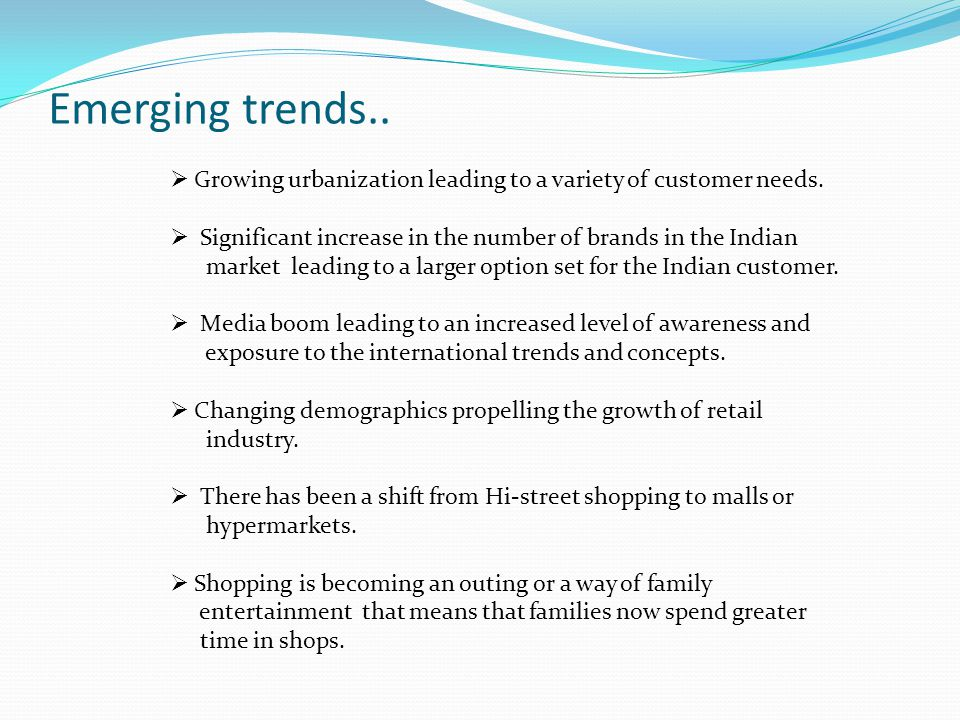 Broad understanding of retail formats Super markets Hyper markets Department stores Super Centres Shop –in –shop Speciality stores up to 10,000 sq ft up to 40,000 sq ft 10,000 sq ft – 50,000 sq ft 50,000 sq ft – 100,000 sq ft Approx.