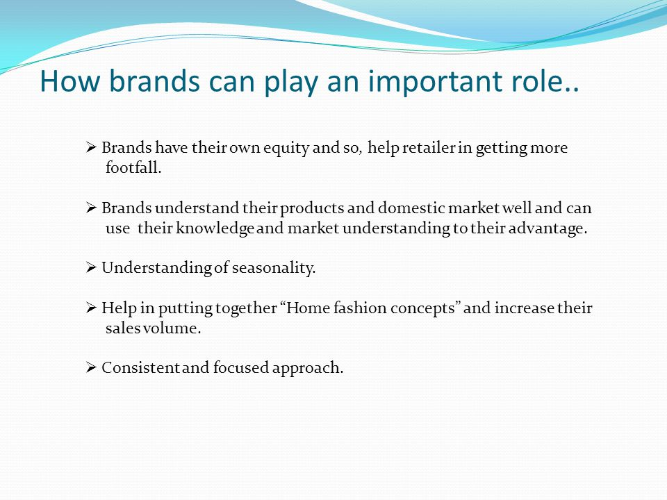 How brands can play an important role..  Brands have their own equity and so, help retailer in getting more footfall.  Brands understand their produ
