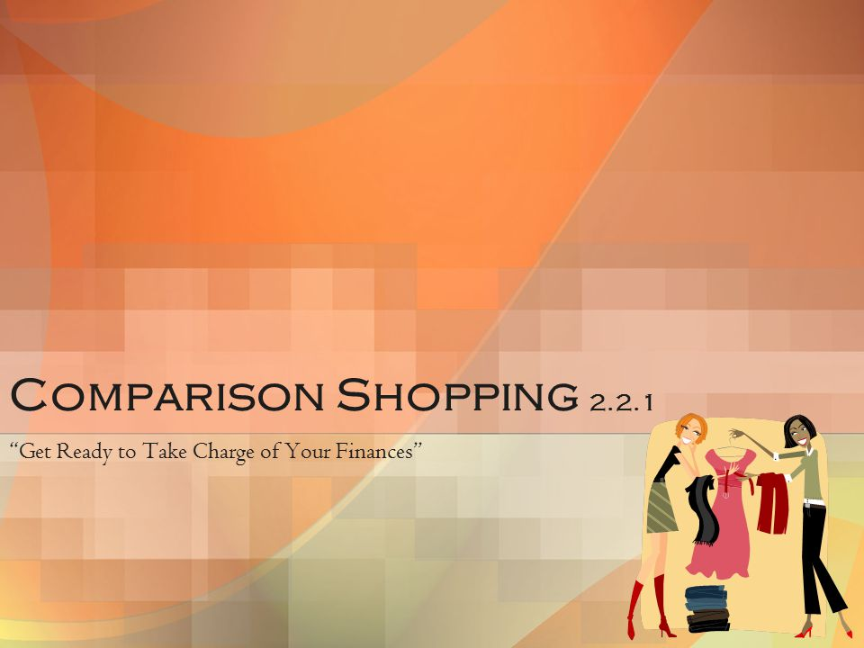Comparison Shopping 2.2.1 Get Ready to Take Charge of Your Finances