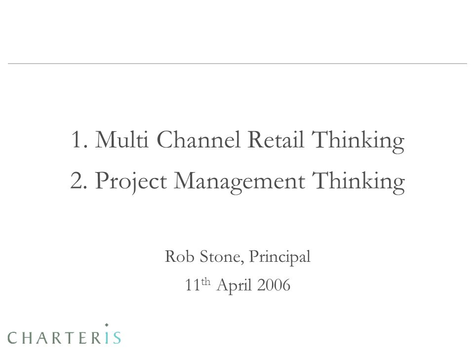 What is Multi Channel Retail (MCR) Charteris defines MCR as: One view of the customer One supply chain One service policy One assortment/product range across multiple channels
