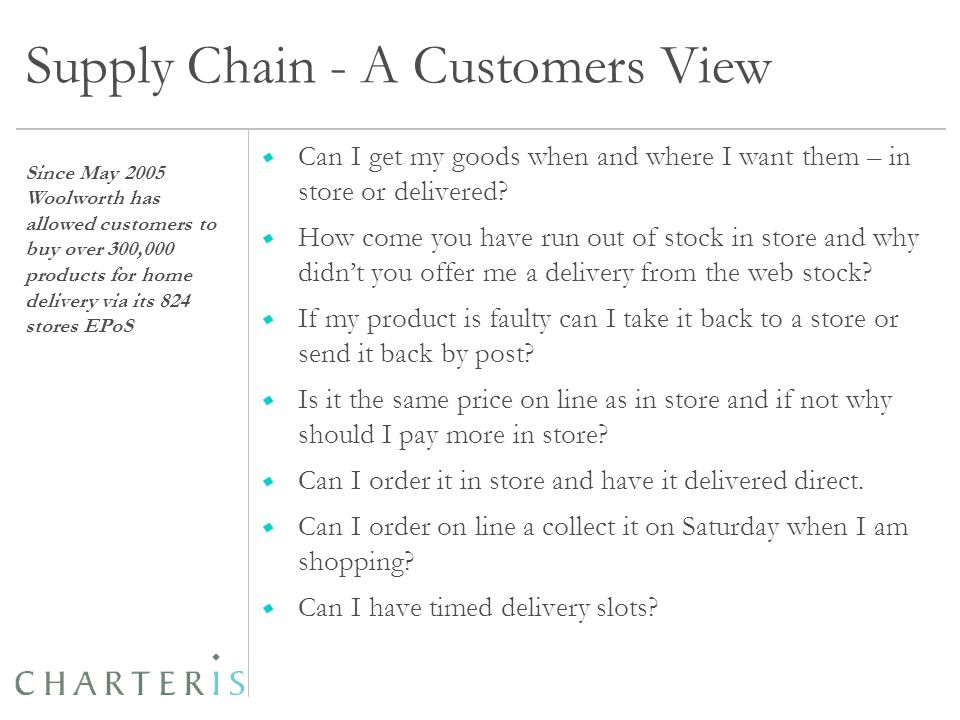 Supply Chain - A Customers View Can I get my goods when and where I want them – in store or delivered.