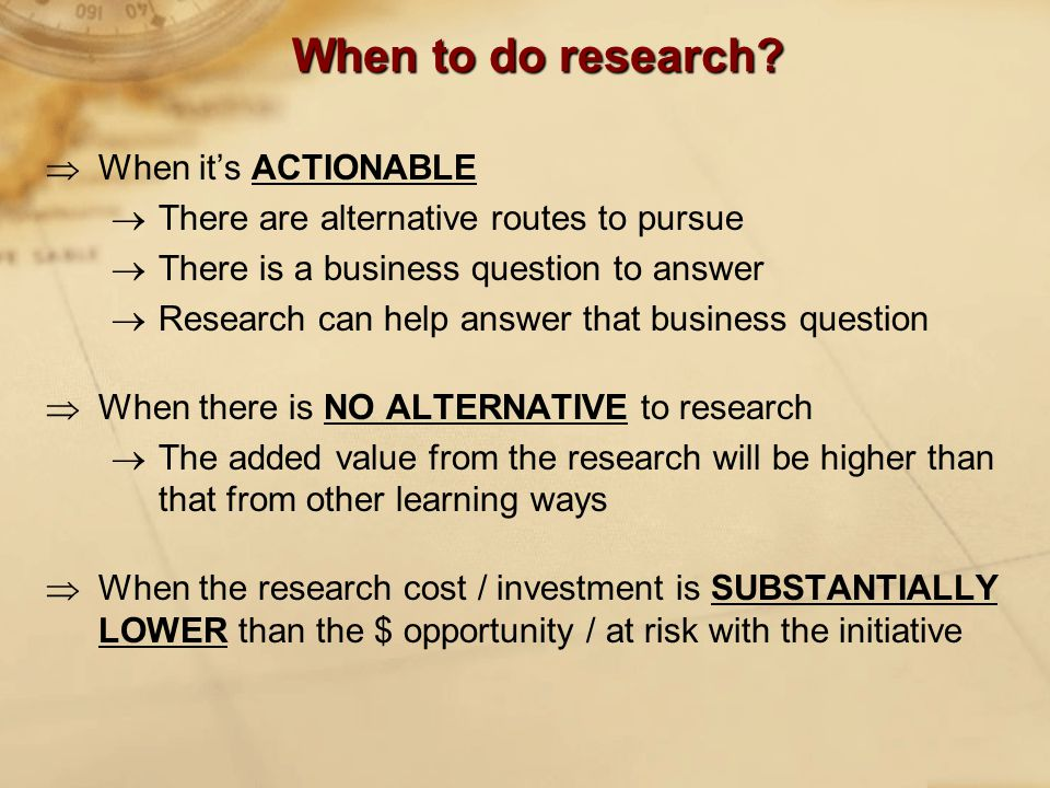 When to do research.
