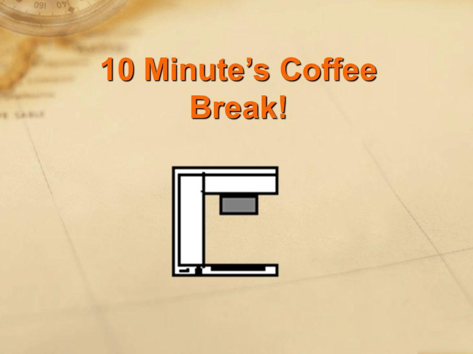 10 Minute's Coffee Break!