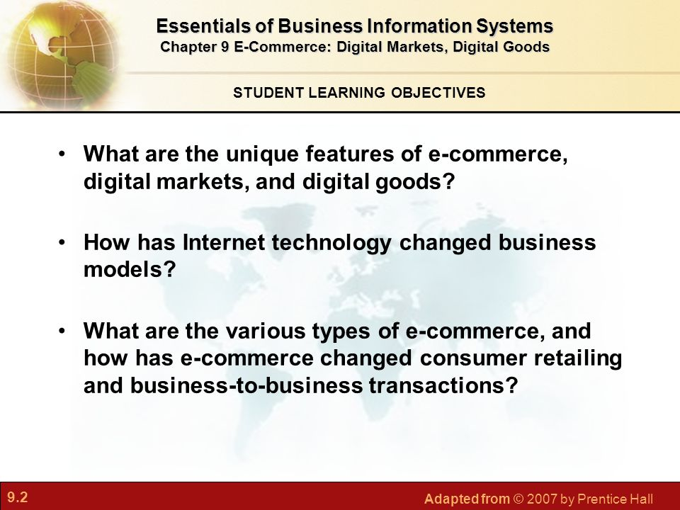 9.2 Adapted from © 2007 by Prentice Hall STUDENT LEARNING OBJECTIVES Essentials of Business Information Systems Chapter 9 E-Commerce: Digital Markets,