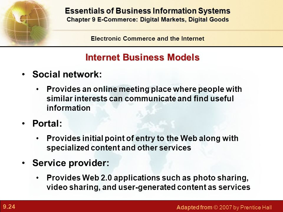 9.24 Adapted from © 2007 by Prentice Hall Internet Business Models Electronic Commerce and the Internet Essentials of Business Information Systems Cha