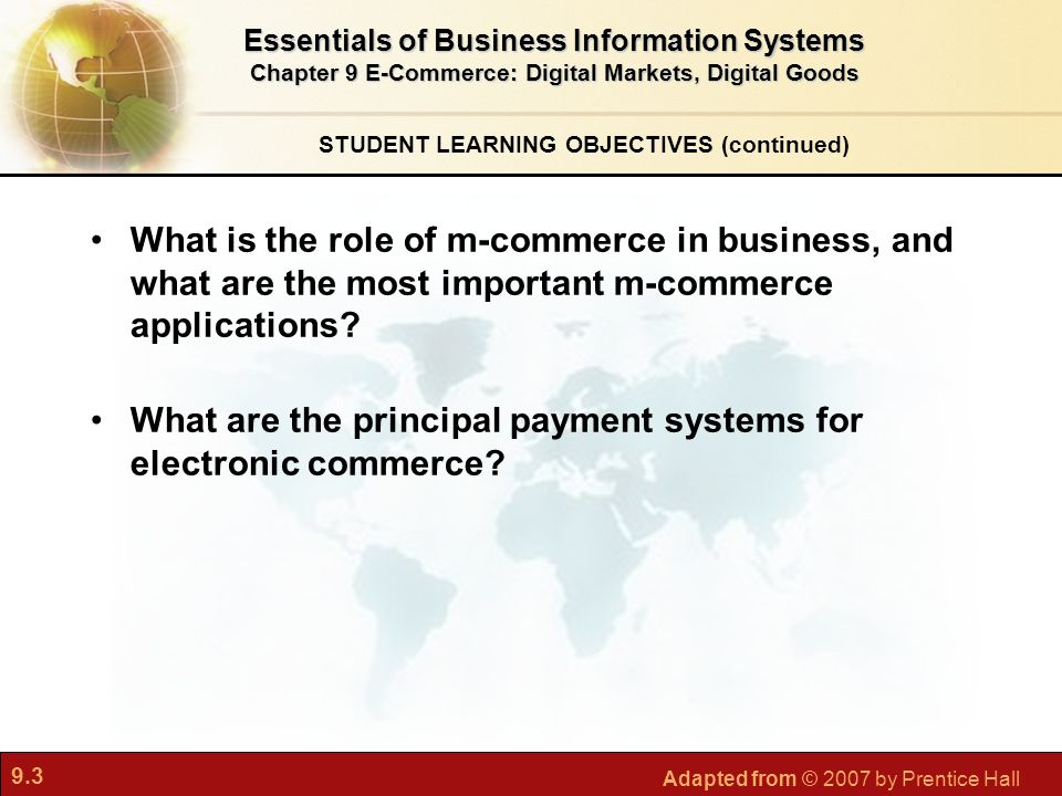 9.3 Adapted from © 2007 by Prentice Hall STUDENT LEARNING OBJECTIVES (continued) What is the role of m-commerce in business, and what are the most imp