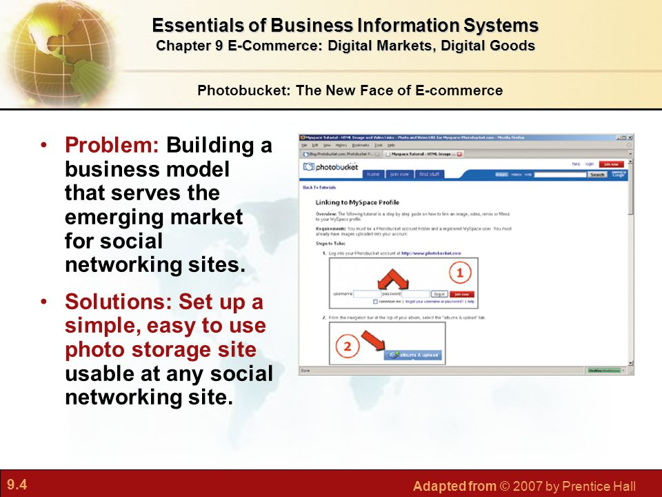 9.4 Adapted from © 2007 by Prentice Hall Photobucket: The New Face of E-commerce Problem: Building a business model that serves the emerging market fo
