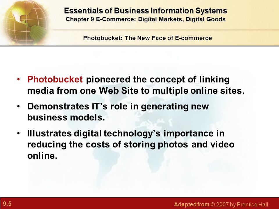 9.5 Adapted from © 2007 by Prentice Hall Photobucket: The New Face of E-commerce Photobucket pioneered the concept of linking media from one Web Site