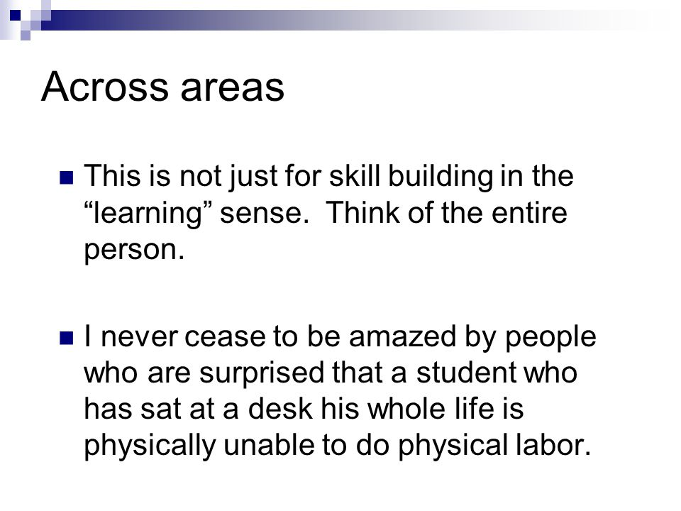 "Across areas This is not just for skill building in the ""learning"" sense. Think of the entire person. I never cease to be amazed by people who are sur"