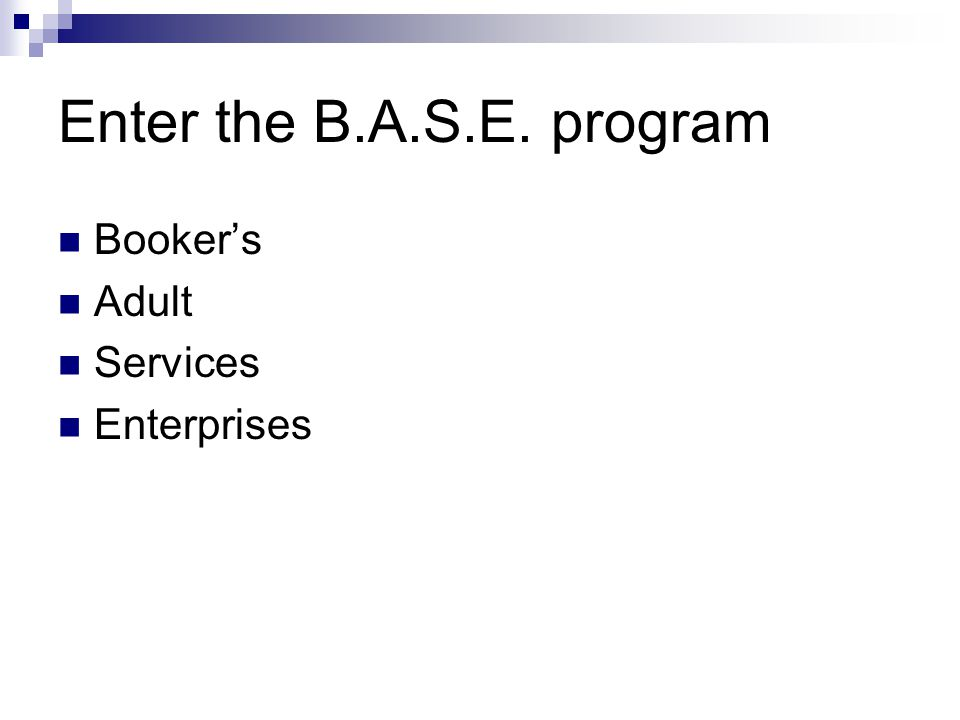 Enter the B.A.S.E. program Booker's Adult Services Enterprises