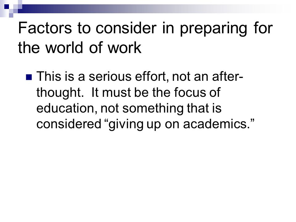 Factors to consider in preparing for the world of work This is a serious effort, not an after- thought. It must be the focus of education, not somethi